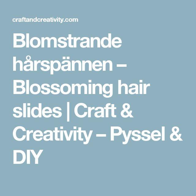 Blomstrande hårspännen – Blossoming hair slides   Craft & Creativity – Pyssel & DIY