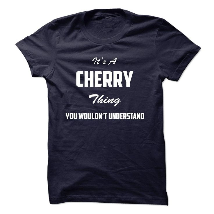 [Hot tshirt name meaning] Its a CHERRY Thing You Wouldnt Understand   Teeshirt of year