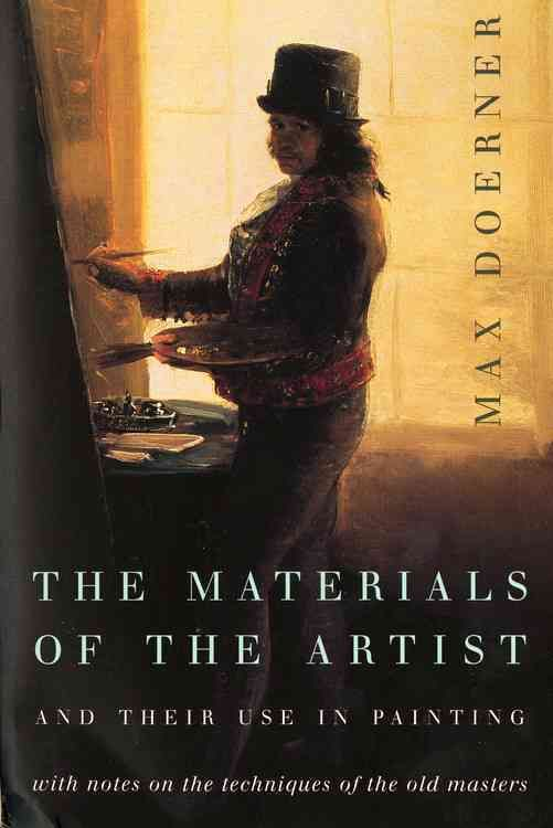 "Max Doerner ""The Materials of the Artist and Their Use in Painting"""