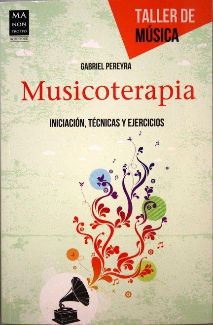 Musicoterapia : iniciación, técnicas y ejercicios / Gabriel Pereyra. + info: http://www.papelenblanco.com/divulgacion/musicoterapia-de-gabriel-pereyra