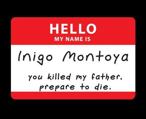 Hello my name is Inigo Montoya