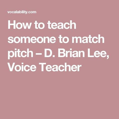 How to teach someone to match pitch – D. Brian Lee, Voice Teacher