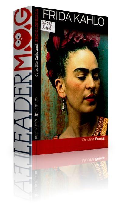 Frida Kahlo – Burrus Christina - Prietena a lui Lev Troţki, admirată de suprarealişti, fotografiată de cei mai mari fotografi, Frida a pictat îndeosebi autoportrete, între care Cele două Fride, Coloana frântă, dar şi nişte singulare naturi moarte.