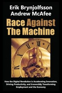 Race Against The Machine: How the Digital Revolution is Accelerating Innovation, Driving Productivity, and Irreversibly Transforming Employment and the Economy ( Erik Brynjolfsson & Andrew McAfee)