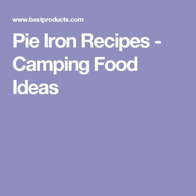 Pie Iron Recipes - Camping Food Ideas