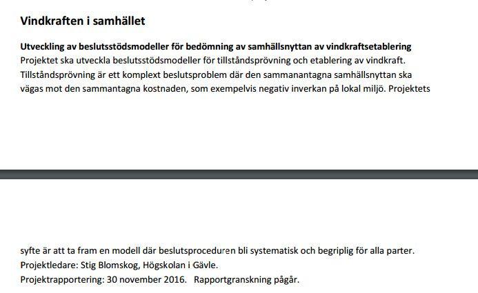 """#vindkraft'en i Samhället, Stig Blomskog undersöker """"Beslutsstödsmodeller för tillståndsprövning och etablering av vindkraft""""  under 2017 http://naturvardsverket.se/upload/miljoarbete-i-samhallet/forskning/vindval/pagaendeprojekt-2017201-8jan.pdf Se även https://www.naturvardsverket.se/upload/miljoarbete-i-samhallet/miljoarbete-i-sverige/forskning/vindval/18novinbjudanny.pdf."""