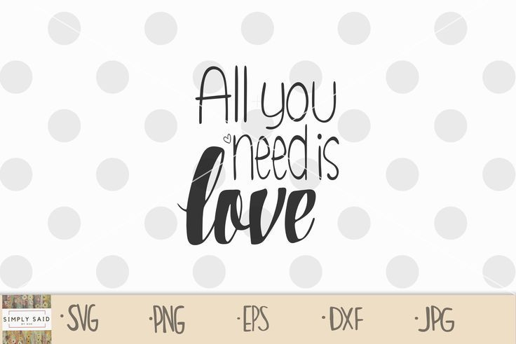 All You Need Is Love Svg Zip File Containing Svg Jpg Png Etsy Printable Inspirational Quotes All You Need Is Love All You Need Is