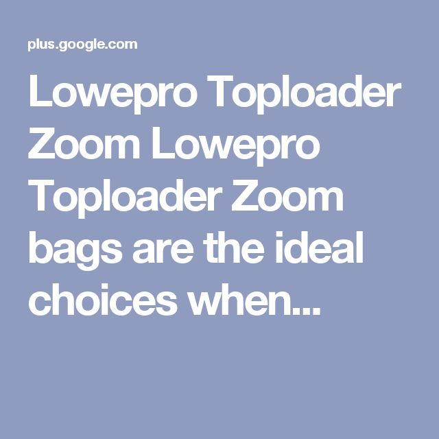Lowepro Toploader Zoom Lowepro Toploader Zoom bags are the ideal choices when...