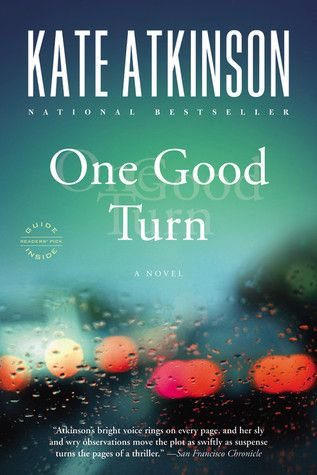 Kate Atkinson: One Good Turn (Jackson Brodie, #2 in series)   Out of Retirement..
