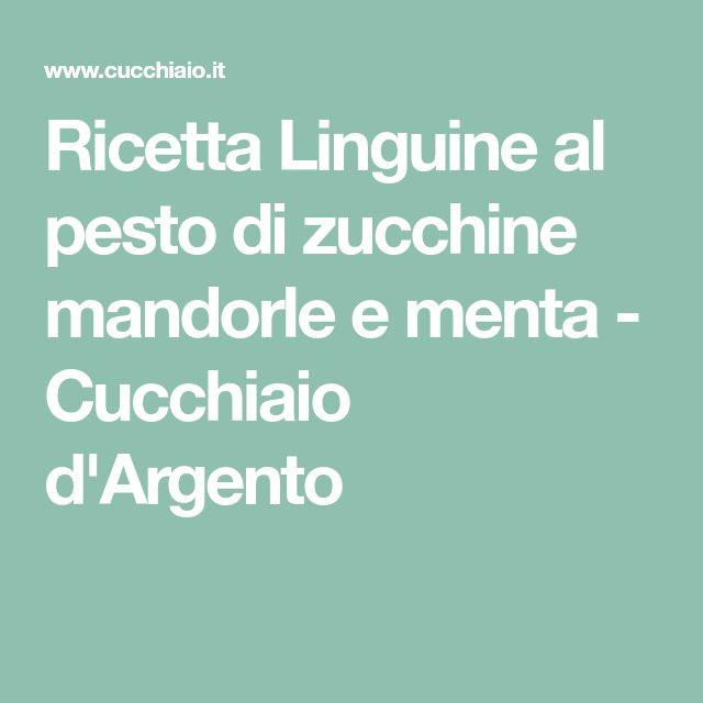 Ricetta Linguine al pesto di zucchine mandorle e menta - Cucchiaio d'Argento