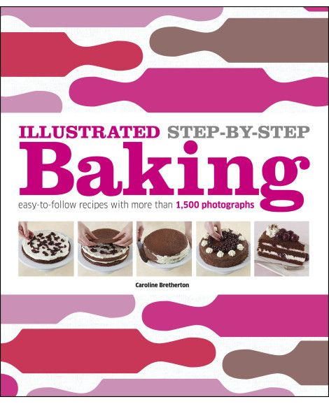 Illustrated Step-by-Step Baking by Caroline Bretherton