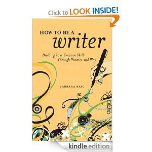 Amazon.com: How to Be a Writer: Building Your Creative Skills Through Practice and Play eBook: Barbara Baig: Kindle Store