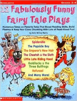 12 Fabulously Funny Fairy Tale Plays: Humorous Takes on Favorite Tales That Boost Reading Skills, Build Fluency & Keep Your Class Chuckling ...