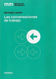 Lazzati, Santiago C. Las conversaciones de trabajo. Ediciones Granica. 2014. ISBN:  9789506418076. Disponible en: Libros electrónicos EBRARY.