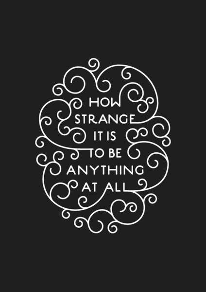 """""""How strange it is to be anything at all."""" Alice in Wonderland Quote ♥"""