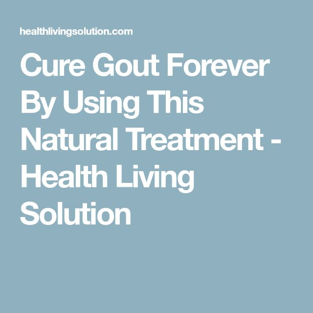 Cure Gout Forever By Using This Natural Treatment - Health Living Solution