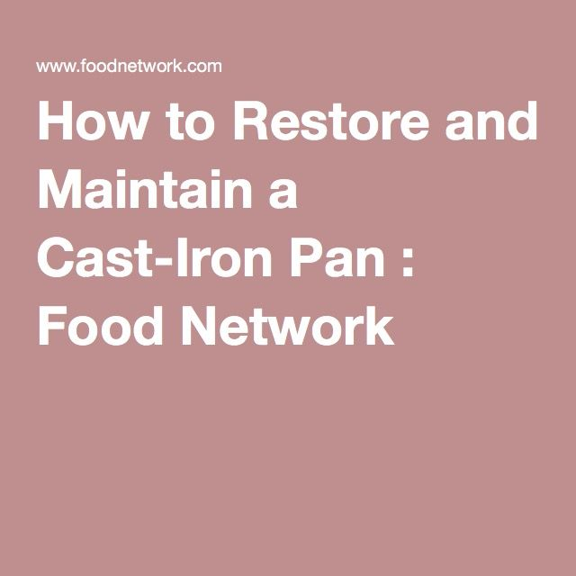 How to Restore and Maintain a Cast-Iron Pan : Food Network (Season 7 -- All Things Cast Iron)