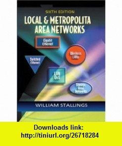 Local and Metropolitan Area Networks (6th Edition) (9780130129390) William Stallings , ISBN-10: 0130129399  , ISBN-13: 978-0130129390 ,  , tutorials , pdf , ebook , torrent , downloads , rapidshare , filesonic , hotfile , megaupload , fileserve