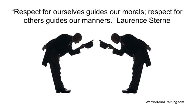 """""""Respect for ourselves guides our morals; respect for others guides our manners."""" Laurence Sterne"""