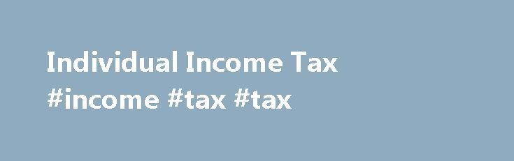 Individual Income Tax #income #tax #tax http://incom.remmont.com/individual-income-tax-income-tax-tax/  #income tax return.com # Individual Income Tax Every resident of North Dakota who has a federal income tax filing requirement is required to file a North Dakota individual income tax return. This requirement applies even if all or part of the resident s income is derived from sources outside of North Dakota. A nonresident of Continue Reading