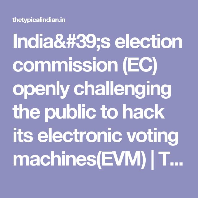 India's election commission (EC)  openly challenging the public to hack its electronic voting machines(EVM) | The Typical Indian