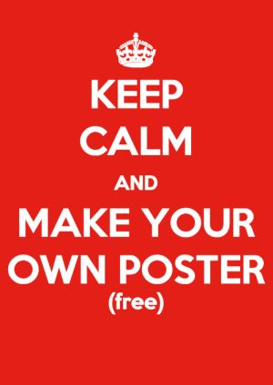 Create your own Keep Calm Poster with the online Keep Calm Poster Generator for free
