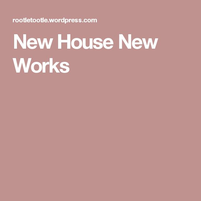 New House New Works