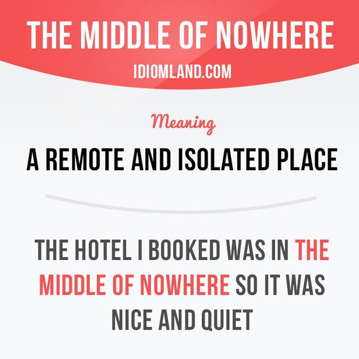 """The middle of nowhere"" is a remote and isolated place. Example: The hotel I booked was in the middle of nowhere so it was nice and quiet.    Learning English can be fun!  Visit learzing.com"