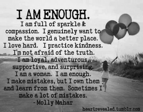 Sometimes for one reason or another we can all feel like we are not enough but have to realize we are.