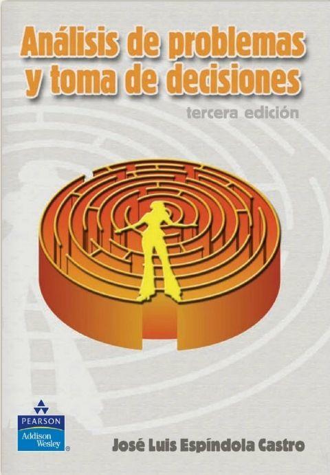 Espíndola, José Luis. Análisis de problemas y toma de decisiones. 3ª ed. México: Pearson educación, 2005. ISBN 9786074426243. Disponible en: Libros electrónicos Pearson Education.