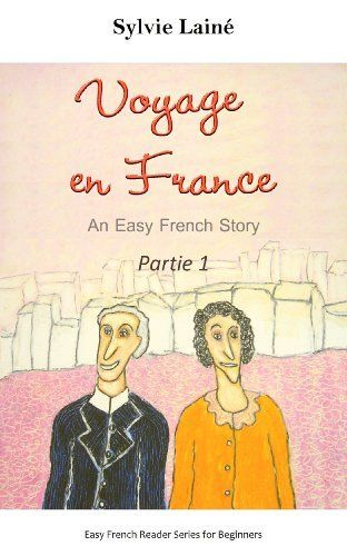 Voyage en France, an Easy French Story for Beginners, PART 1: with Glossaries throughout the Text (Easy French Reader Series for Beginners) (French Edition) by Sylvie Lainé, http://www.amazon.com/dp/B00DNWZEC6/ref=cm_sw_r_pi_dp_LNQhvb0N45MDN