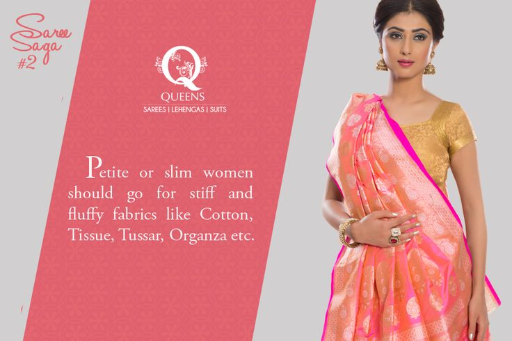Slim women should go for stiff and fluffy fabrics as this will add volume to your body. ‪#‎QueensEmporium‬ ‪#‎Sarees‬ ‪#‎tips‬ #sareesaga #indian #women
