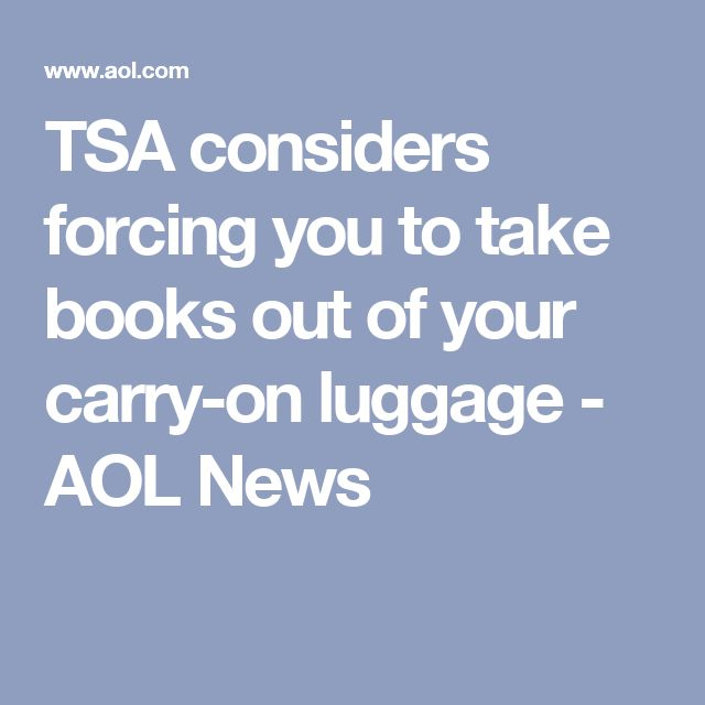TSA considers forcing you to take books out of your carry-on luggage - AOL News