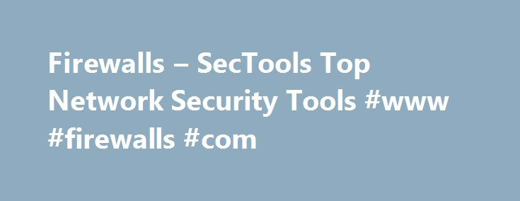 Firewalls – SecTools Top Network Security Tools #www #firewalls #com http://finances.nef2.com/firewalls-sectools-top-network-security-tools-www-firewalls-com/  # SecTools.Org: Top 125 Network Security Tools For more than a decade, the Nmap Project has been cataloguing the network security community's favorite tools. In 2011 this site became much more dynamic, offering ratings, reviews, searching, sorting, and a new tool suggestion form. This site allows open source and commercial tools on…