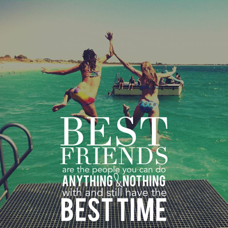Best friends are the people you can do anything & nothing with and still have the best time. #quote