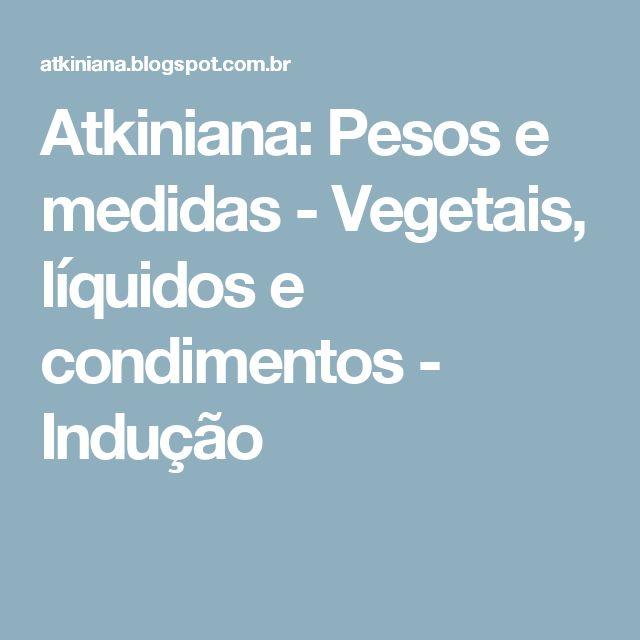 Atkiniana: Pesos e medidas - Vegetais, líquidos e condimentos - Indução