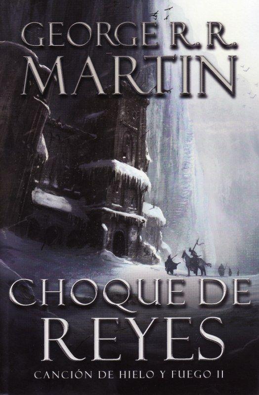 Choque de reyes (A Clash of Kings) es el segundo libro de la saga de fantasía épica Canción de hielo y fuego del escritor George R. R. Martin.