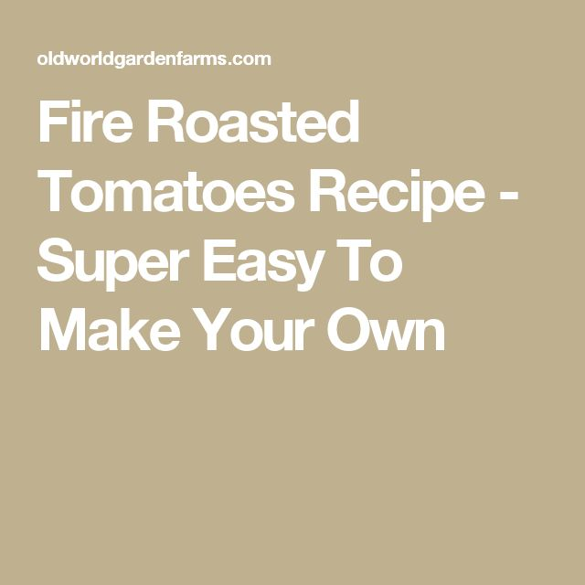 Fire Roasted Tomatoes Recipe - Super Easy To Make Your Own
