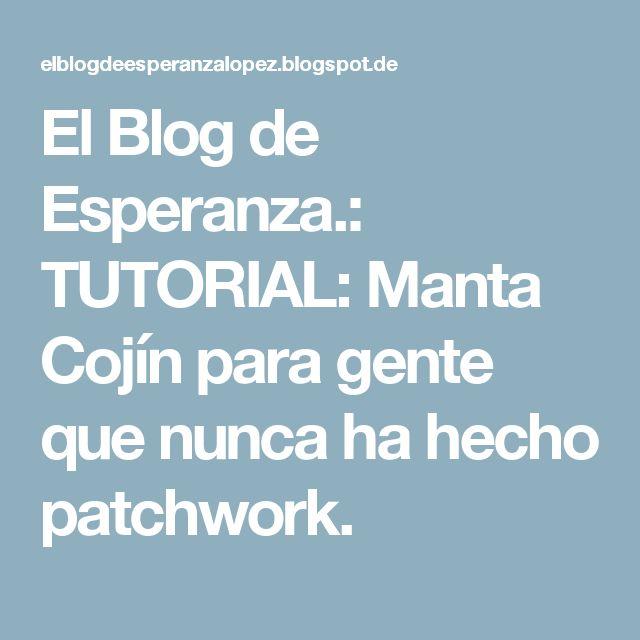 El Blog de Esperanza.: TUTORIAL: Manta Cojín para gente que nunca ha hecho patchwork.