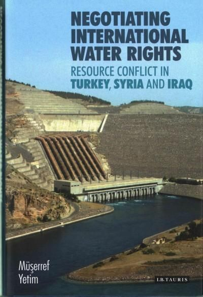 Negotiating International Water Rights: Resource Conflict in Turkey, Syria and Iraq