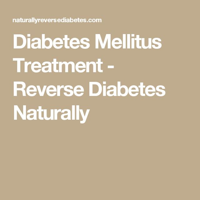 Diabetes Mellitus Treatment - Reverse Diabetes Naturally