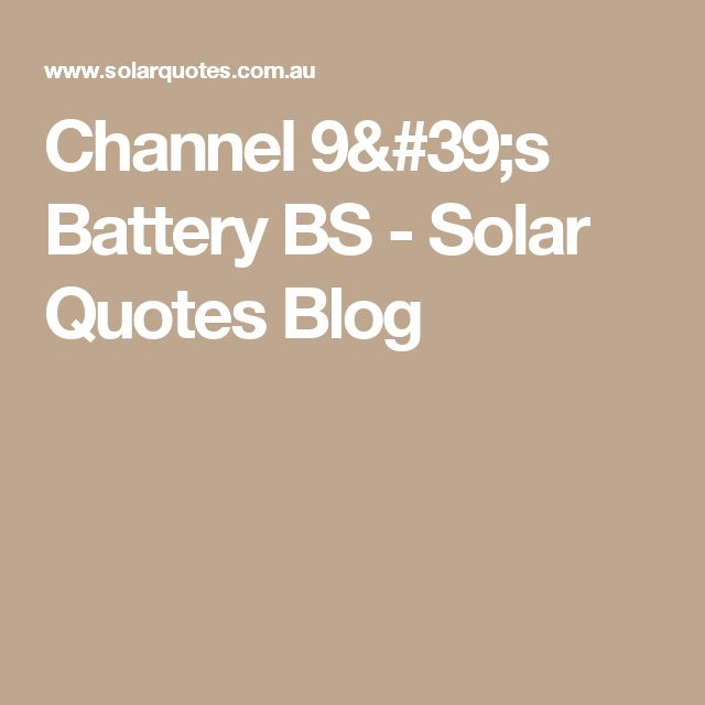 Channel 9's Battery BS - Solar Quotes Blog