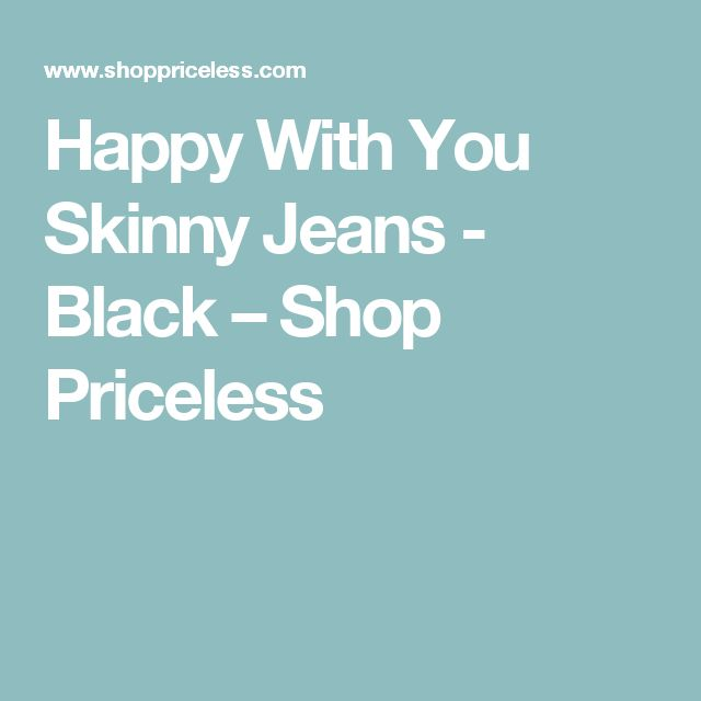 Happy With You Skinny Jeans - Black – Shop Priceless