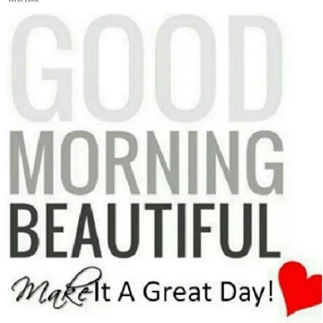 Good Morning Beautiful People Quotes: Good Morning Beautiful--to All My Beautiful Friends. Make