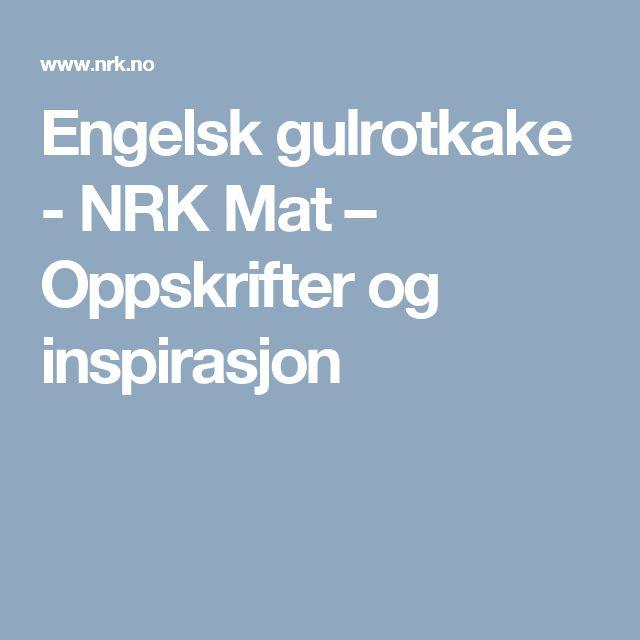 Engelsk gulrotkake - NRK Mat – Oppskrifter og inspirasjon