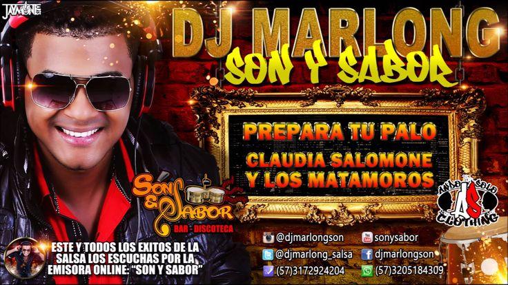 Prepara tu Palo - Claudia Salomone y Los Matamoros - DJ Marlong Son y Sa...