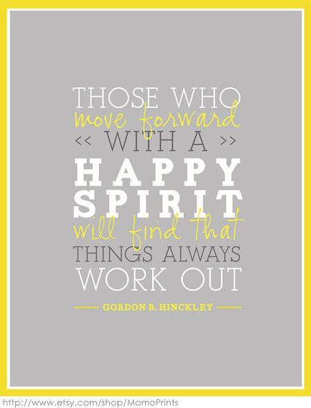'Happy Spirit' by Gordon B Hinckley.: Move Forward, Inspiration, Quotes, Happy Spirit, Work Outs, So True, Thought, Happyspirit