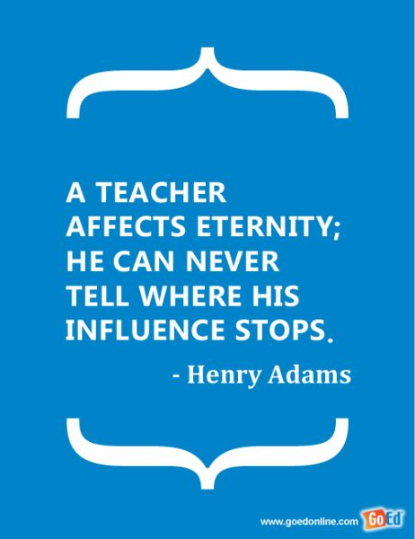 """a teacher affects eternity you can never tell where his influence stops """"a teacher affects eternity he can never tell, where his influence stops""""  also, that you do not  and if the teacher is going to include a picture of a child in a permanent document, then permission from the parent must be obtained i also know that if you are going to use references from the internet or."""