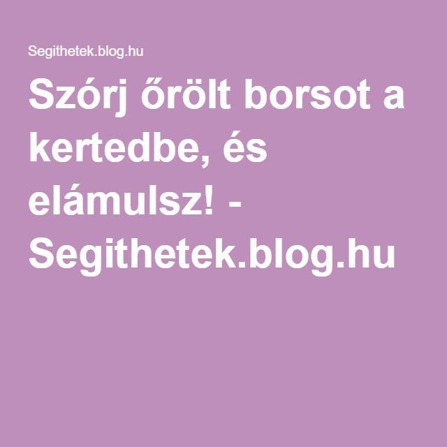 Szórj őrölt borsot a kertedbe, és elámulsz! - Segithetek.blog.hu