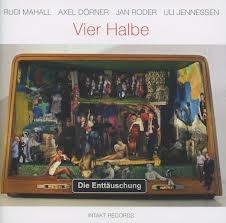 """DIE ENTTAUSCHUNG: """" vier halbe """" ( intakt records/ orkhestra ) jazzman 646 p.63 CHOC personnel: RUDI MAHALL, clarinette basse, saxophone baryton / AXEL DÖRNER, trompette / JAN RODER, contrebasse / ULI JENNESSEN, batterie"""